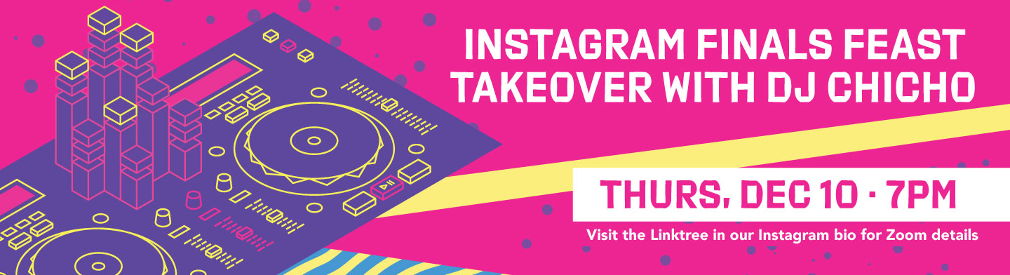 Instagram Finals Feast takeover with DJ Chicho on Thursday, December 10th at 7 PM